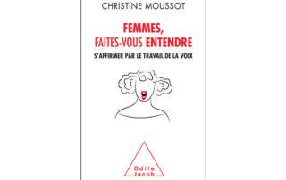 Livre de Christine Moussot : Femmes, faites-vous entendre. S'affirmer par le travail de la voix - odile jacob